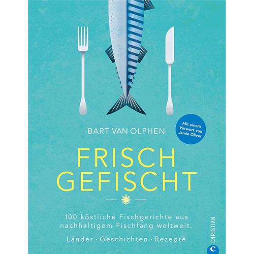 "Wie am Meer: ""Frisch gefischt"", Kochbuch von Bart van Olphen, CHRISTIAN VERLAG"