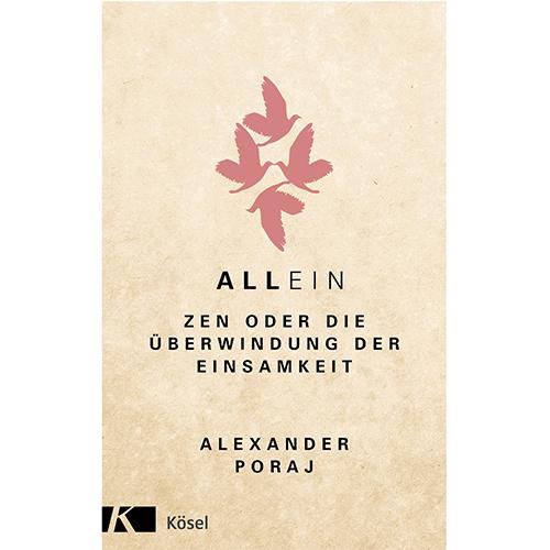 """Meditative Lektüre: Alexander Porajs neues Buch """"Allein: Zen oder Die Überwindung der Einsamkeit"""", KÖSEL VERLAG 2018"""