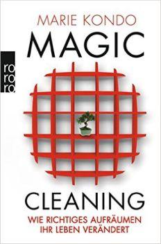 Marie Kondo: Magic Cleaning. Wie richtiges Aufräumen Ihr Leben verändert.