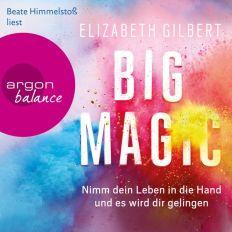 Elizabeth Gilbert: Big Magic. Nimm dein Leben in die Hand und es wird dir gelingen.